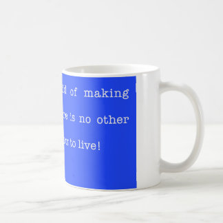 Life is about making mistakes. coffee mug