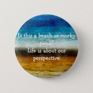 Life Is About Our Perspective Button