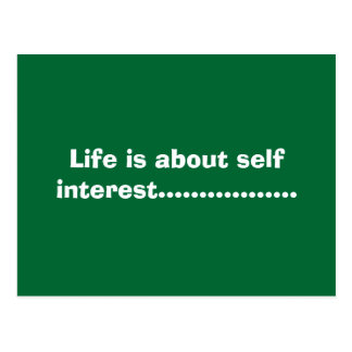 Life is about self interest................. postcard