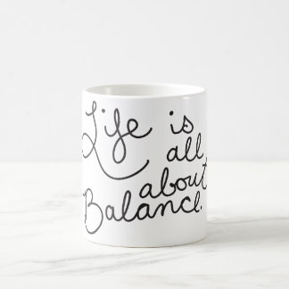 Life is All About Balance Quote Coffee Cup / Mug