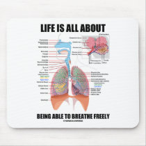 Life Is All About Being Able To Breathe Freely Mouse Pad