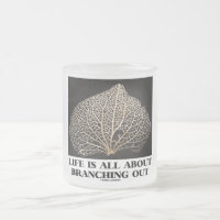 Life Is All About Branching Out (Vein Skeleton) 10 Oz Frosted Glass Coffee Mug