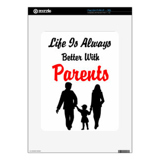 Life Is Always Better With Parents iPad Skin