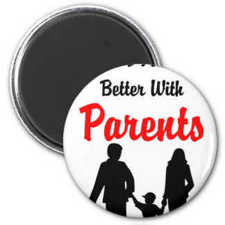 Life Is Always Better With Parents Magnet
