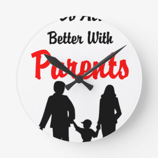 Life Is Always Better With Parents Round Clock