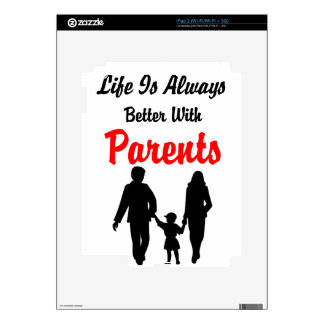 Life Is Always Better With Parents Skin For The iPad 2