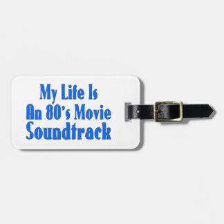 Life Is An 80's Movie Soundtrack Bag Tag