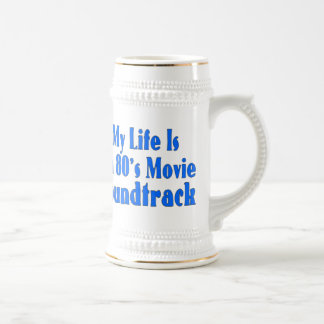 Life Is An 80's Movie Soundtrack Beer Stein