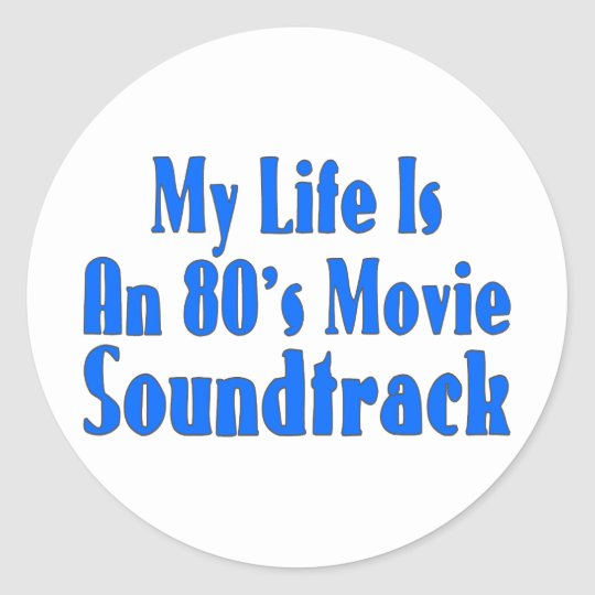 Life Is An 80's Movie Soundtrack Classic Round Sticker