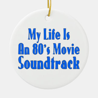 Life Is An 80's Movie Soundtrack Ornament