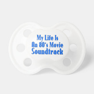 Life Is An 80's Movie Soundtrack Pacifiers