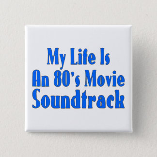 Life Is An 80's Movie Soundtrack Pinback Button