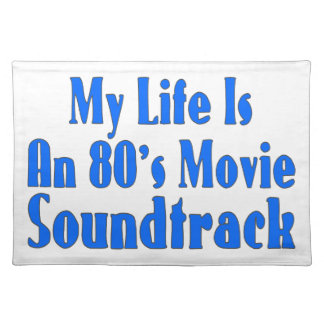 Life Is An 80's Movie Soundtrack Placemat