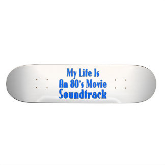 Life Is An 80's Movie Soundtrack Skateboard Deck