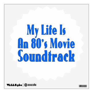 Life Is An 80's Movie Soundtrack Wall Sticker