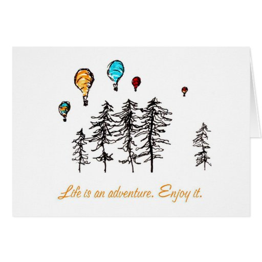 Life is an adventure. Enjoy it. Greeting Card