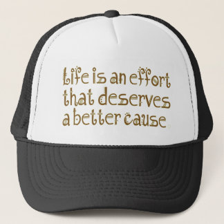 life is an effort that deserve better cause trucker hat