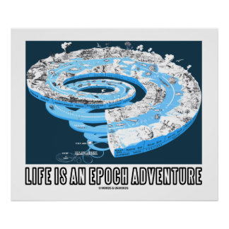 Life Is An Epoch Adventure (Geological Time) Poster