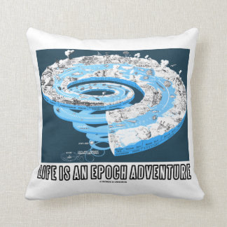 Life Is An Epoch Adventure (Geological Time) Throw Pillow