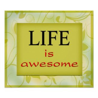 Life is awesome print