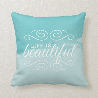 Life is Beautiful Sky Teal Blue Watercolor Art Pillows