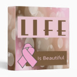 Life Is Beautiiful, Breast Cancer Survivor 3 Ring Binder