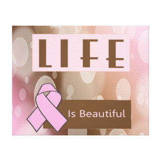 Life Is Beautiiful Breast Cancer Survivor Stretched Canvas Prints