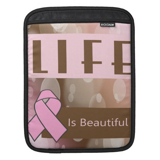 Life Is Beautiiful, Breast Cancer Survivor Sleeves For iPads