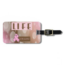 Life Is Beautiiful, Breast Cancer Survivor Luggage Tag
