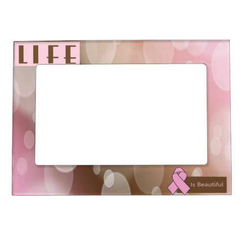 Life Is Beautiiful Breast Cancer Survivor Magnetic Photo Frame