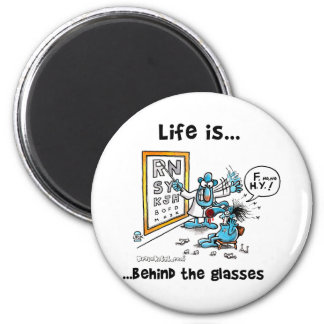 Life is Behind Glasses 2 Inch Round Magnet