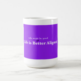 life is better aligned cup
