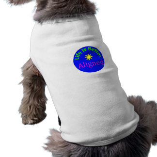 Life is Better Aligned dog sweater Shirt