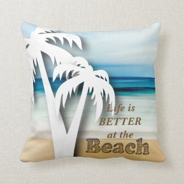 Beach Themed Life is Better at the Beach 2 Throw Pillow