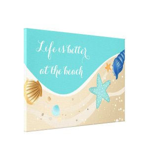 Life is better at the beach stretched canvas prints