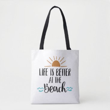 Beach Themed Life is better at the beach tote beach bag