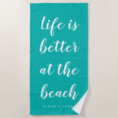 Life is better at the beach turquoise blue custom beach towel