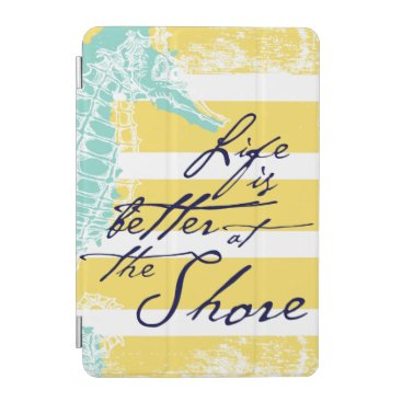 Beach Themed Life is Better at the Shore iPad Mini Cover
