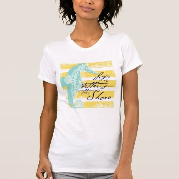 Beach Themed Life is Better at the Shore T-Shirt