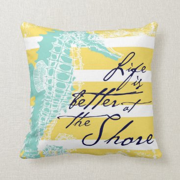 Beach Themed Life is Better at the Shore Throw Pillow