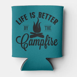 Life is Better by the Campfire Can Cooler