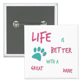Life is Better Great Dane Button