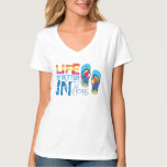 Life is better in flip flips shirt