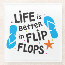 Life is Better in Flip Flops Glass Coaster
