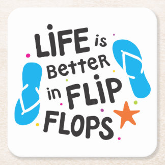 Life is Better in Flip Flops Square Paper Coaster