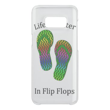 Life Is Better In Flip Flops Uncommon Samsung Galaxy S8 Case