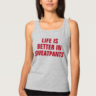 Life Is Better In Sweatpants Basic Tank Top