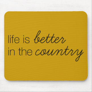 LIFE IS BETTER IN THE COUNTRY COMMENTS SAYINGS ABO MOUSE PAD