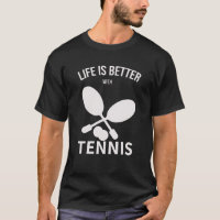 life is better is a tennis T-shirt