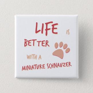 Life is Better Miniature Schnauzer Button
